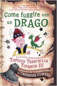 Come fuggire con un drago. Le eroiche disavventure di Topicco Terribilis Totanus III