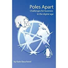 [ POLES APART - CHALLENGES FOR BUSINESS IN THE DIGITAL AGE ] Baucherel, Kate (AUTHOR ) Feb-10-2014 Paperback