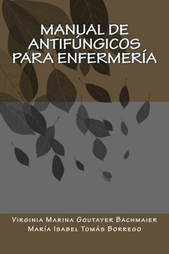 Manual de antifungicos para enfermeria por Mrs Virginia Marina Goutayer Bachmaier