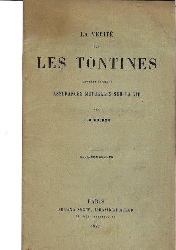 La vérité sur les tontines indûment appelées Assurances mutuelles sur la vie par L. Bergeron