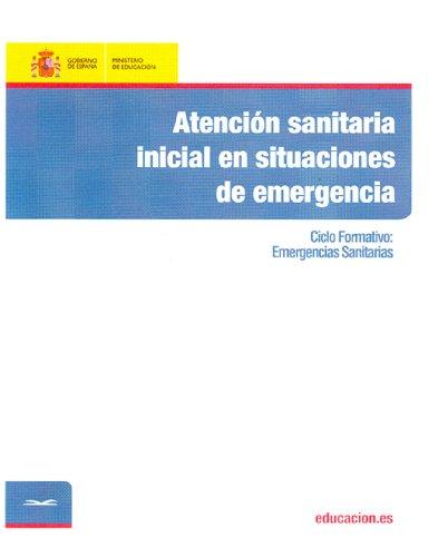 Atención sanitaria inicial en situaciones de emergencia. Ciclo formativo: Emergencias Sanitarias por Juan Jiménez Corona