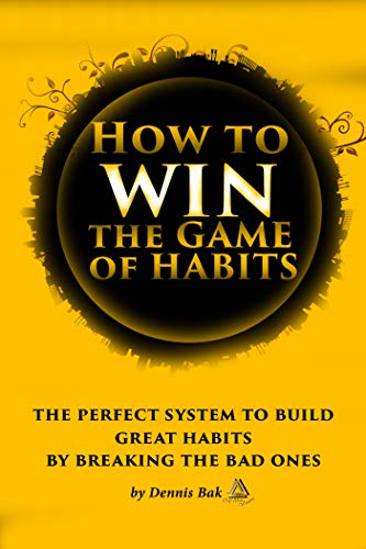 How to Win The Game of Habits: The Perfect System to Build Great Habits by Breaking the Bad Ones (English Edition)