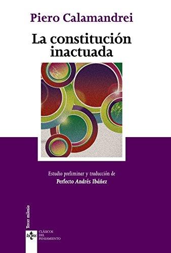 La constitución inactuada (Clásicos - Clásicos Del Pensamiento) por Piero Calamandrei