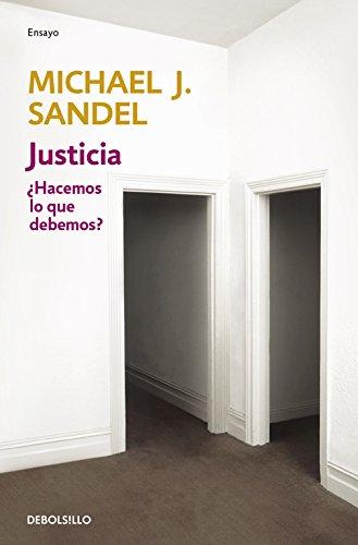 Justicia: ¿Hacemos lo que debemos? (ENSAYO-FILOSOFIA) por Michael J. Sandel