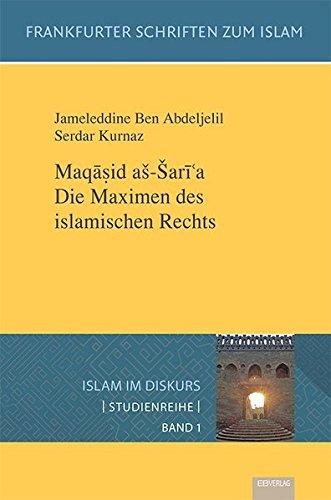Maqasid aš-Šari'a. Die Maximen des islamischen Rechts (Islam im Diskurs - Studienreihe)
