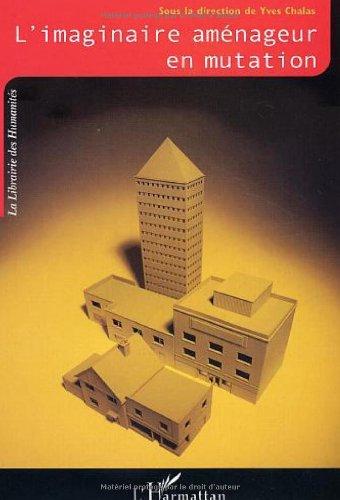 L'imaginaire aménageur en mutation : Cadres et référents nouveaux de la pensée et de l'action urbanistiques