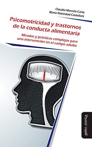 Psicomotricidad y Trastornos de la Conducta Alimentaria: Miradas y prácticas complejas para una intervención en el campo adulto (Psicomotricidad, cuerpo y movimiento nº 11) por Claudia Carta