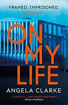 On My Life: an unputdownable, moving, twisty thriller by [Clarke, Angela]