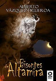 Los bisontes de Altamira par Alberto Vázquez-Figueroa