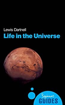 Life in the Universe: A Beginner's Guide (Beginner's Guides) by [Dartnell, Lewis]