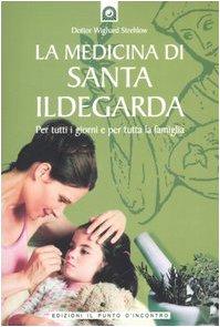 La medicina di santa Ildegarda. Per tutti i giorni e per tutta la famiglia. Con ricette originali
