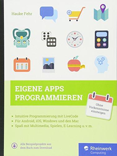 Eigene Apps programmieren: Schritt für Schritt mit LiveCode zur eigenen App - für Windows, Mac, iOS und Android. (Erstellen Von Ios-apps)