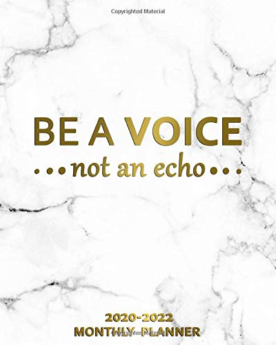 Be A Voice Not An Echo 2020-2022 Monthly Planner: Marble & Gold 3 Year Monthly Organizer with 36 Months Spread View Calendar   Inspirational Three Year Monthly Schedule Agenda & Business Notebook