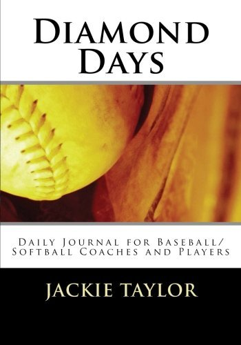 Diamond Days: Daily Journal for Baseball/Softball Coaches and Players by Jackie Taylor (2013-07-29)