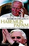 Habemus Papam Von Johannes Paul II. zu Benedikt XVI. - Andreas Englisch