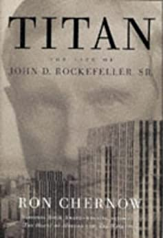 Titan: The Life of John D. Rockefeller, Sr. de [Chernow, Ron]