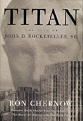 Titan: The Life of John D Rockefeller Sr