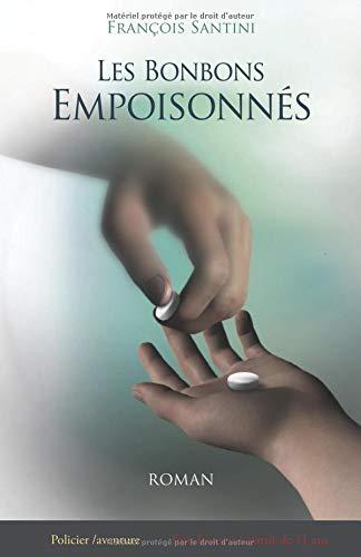Les Bonbons Empoisonnés: Ne jamais accepter un bonbon d'un étranger par François Santini