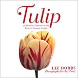 Tulip: 70 Stunning Varieties of the World's Favorite Flower