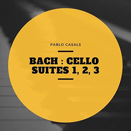 Bach : Cello Suites 1, 2, 3 (Bach Cello Suite 1)