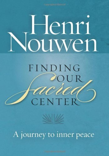 Finding Our Sacred Center: A journey to inner peace by Henri Nouwen (2011-09-26)