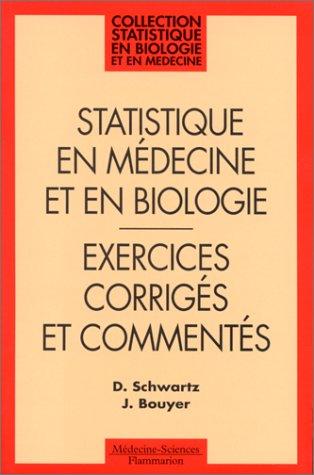STATISTIQUE EN MEDECINE ET EN BIOLOGIE. Exercices corrigés et commentés