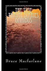The Time Travel Diaries Omnibus: Being the Complete Time Travel Diaries of James Urquhart and Elizabeth Bicester Paperback