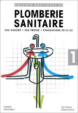 Calculs pratiques de plomberie sanitaire : Eau chaude, eau froide, évacuations  EP.EV.EU