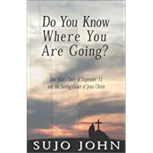 Do You Know Where You Are Going?: One Man's Story of September 11 and the Saving Grace of Jesus Christ