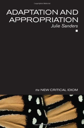 Adaptation and Appropriation (The New Critical Idiom) New Edition by Sanders, Julie published by Routledge (2005)
