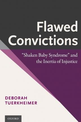 "By Tuerkheimer, Deborah ( Author ) [ Flawed Convictions: Shaken Baby Syndrome"" and the Inertia of Injustice"" By Mar-2015 Paperback"
