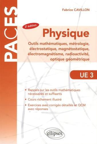 UE3 - Physique, Outils mathématiques, métrologie, électrostatique, magnétostatique, électromagnétisme, radioactivité - 2e édition par Fabrice Cavillon
