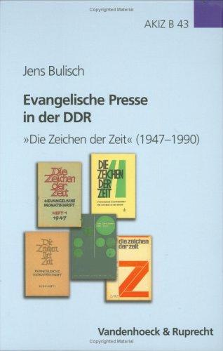 """Evangelische Presse in der DDR. """"Die Zeichen der Zeit"""" (1947-1990) (Arbeiten zur Kirchlichen Zeitgeschichte / Reihe B: Darstellungen, Band 43)"""