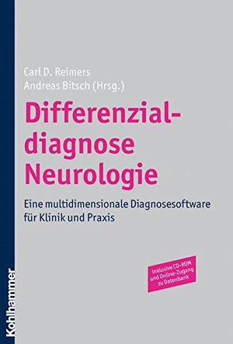 Differenzialdiagnose Neurologie: Eine computergestützte Diagnosensuche für die allgemeine Neurologie, Neurochirurgie, Neurogeriatrie, ... Neuropsychiatrie und Neurotoxikologie