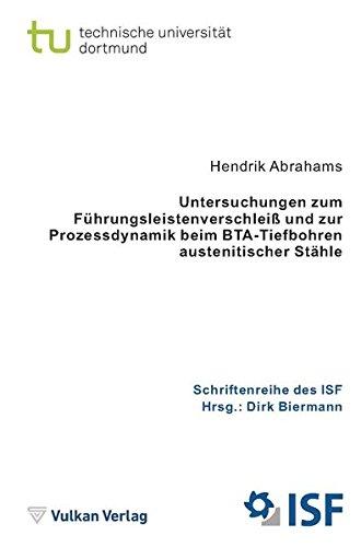 Untersuchungen zum Führungsleistenverschleiß und zur Prozessdynamik beim BTA-Tiefbohren austenitischer Stähle: ISF - Band 88 (Schriftenreihe des ISF)