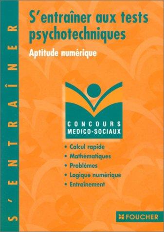 S'entraîner aux tests psychotechniques : Aptitude numérique, calcul rapide, arithmétique, algèbre, géométrie, problèmes, logique numérique, exercices d'entraînement