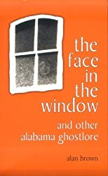 The Face in the Window and Other Alabama Ghostlore