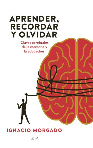 Aprender, recordar y olvidar: Claves cerebrales de la memoria y la educación por Ignacio Morgado