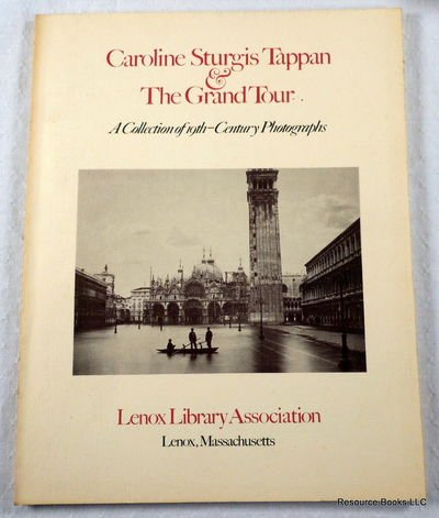Caroline Sturgis Tappan & the grand tour: A collection of 19th-century photographs : July 10-September 11, 1982 Lenox Grand