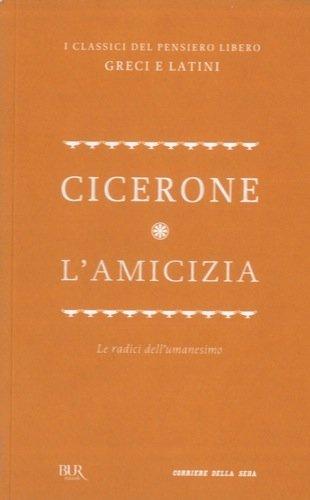 L'amicizia. Traduzione di Carlo Saggio. Note di Emanuele Narducci. Prefazione di Giorgio Montefoschi. Testo latino a fronte.
