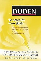 Duden - So schreibt man jetzt!: Das Übungsbuch zur neuen deutschen Rechtschreibung (Duden Ratgeber)