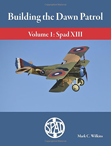 Building the Dawn Patrol: Volume 1: The Spad XIII por Mark C. Wilkins