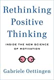 Rethinking Positive Thinking: Inside the New Science of Motivation by Gabriele Oettingen (2014-11-19)