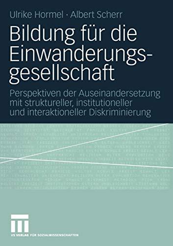 Bildung für die Einwanderungsgesellschaft: Perspektiven der Auseinandersetzung mit struktureller, institutioneller und interaktioneller Diskriminierung