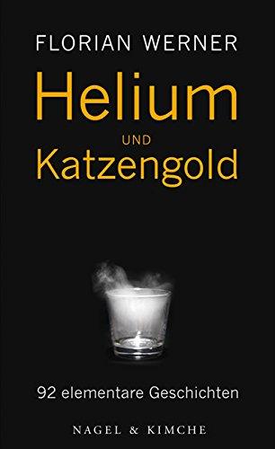 Preisvergleich Produktbild Helium und Katzengold: Elementare Geschichten
