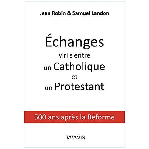 Echanges virils entre un protestant et un catholique : 500 ans après la Réforme