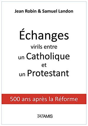 Echanges virils entre un protestant et un catholique : 500 ans aprs la Rforme