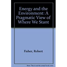 Energy and the Environment: A Pragmatic View of Where We Stant
