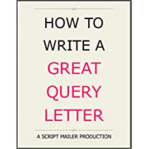 How To Write A Great Query Letter: ...selling and marketing your screenplay (English Edition)