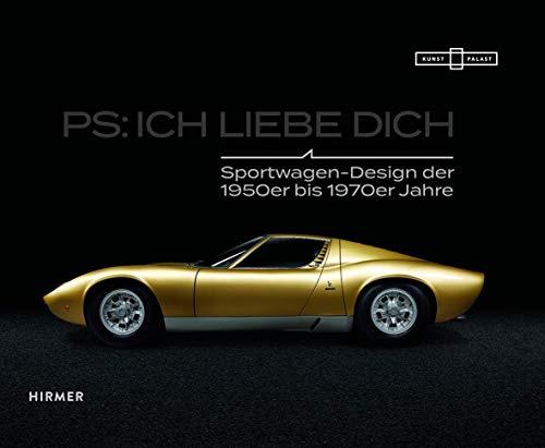 PS: Ich liebe Dich. Sportwagen der 1950er bis 1970er-Jahre